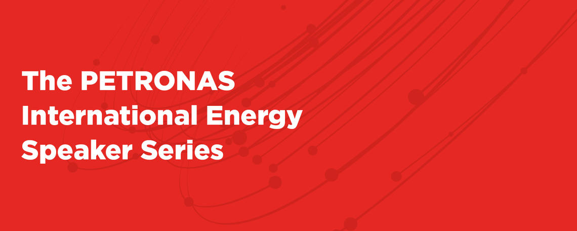 The PETRONAS International Energy Speaker Series